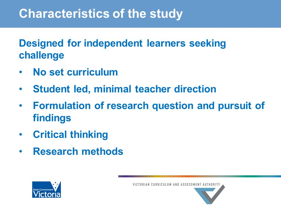 Characteristics of the study Designed for independent learners seeking challenge No set curriculum Student led, minimal teacher direction Formulation of research question and pursuit of findings Critical thinking Research methods