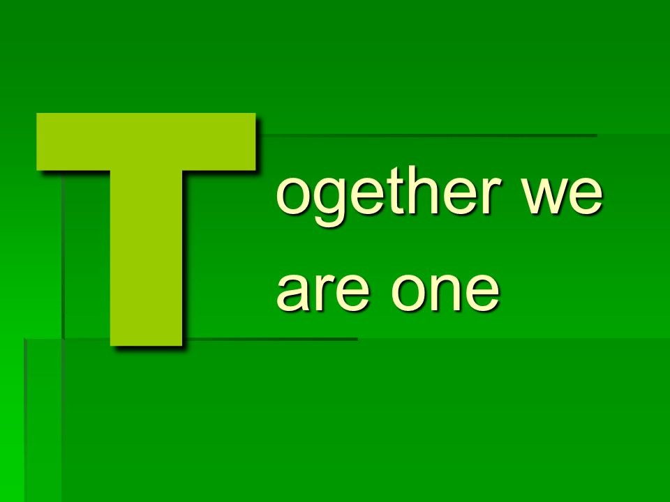T ogether we are one