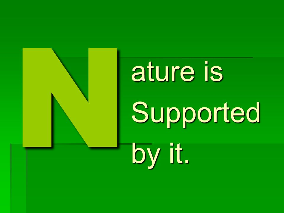 N ature is Supported by it.