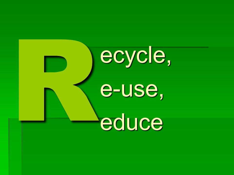R ecycle,e-use,educe