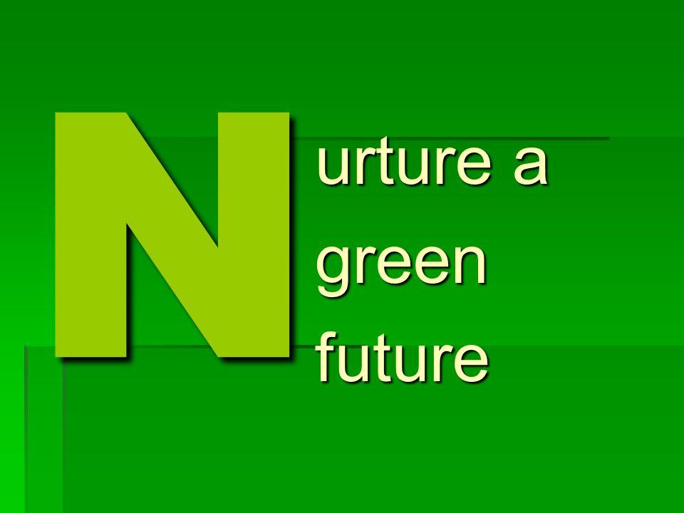 N urture a greenfuture