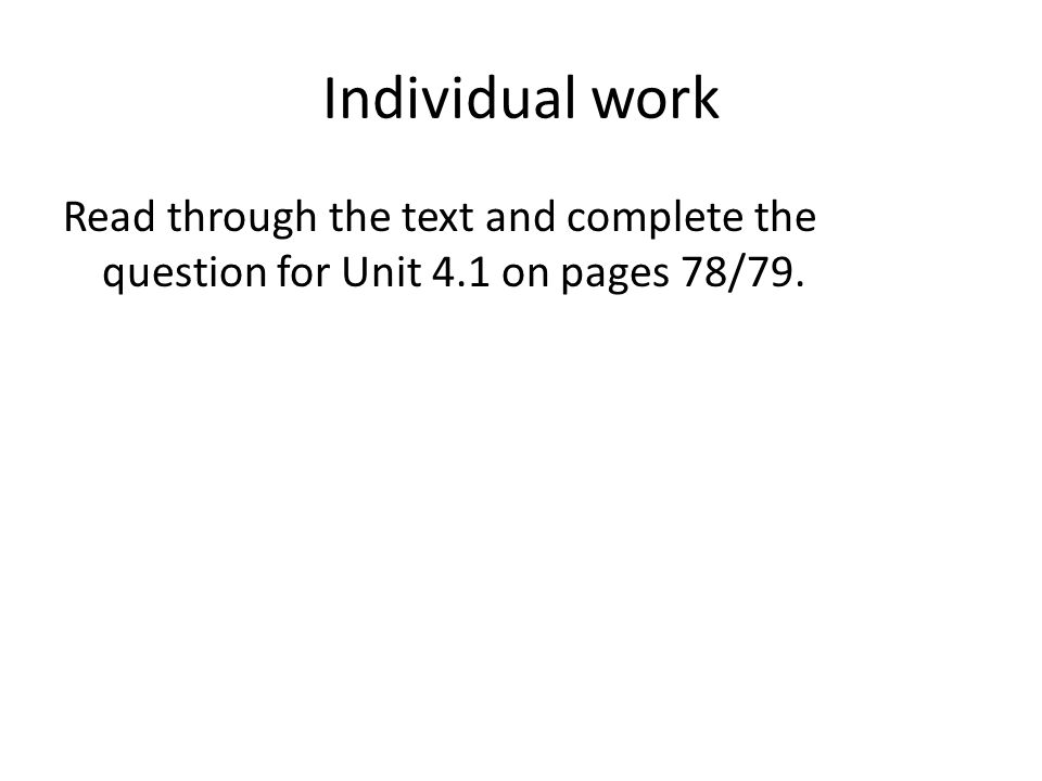 Individual work Read through the text and complete the question for Unit 4.1 on pages 78/79.