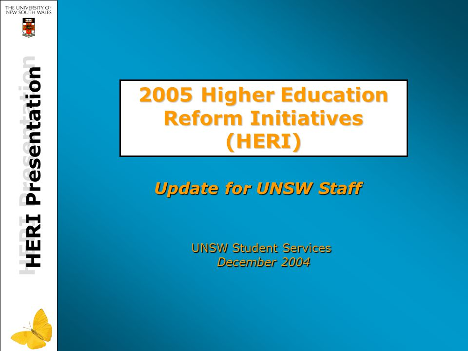 Further Information and Enquiries   Higher Education Reforms Initiatives at UNSWhttps://my.unsw.edu.au/student/HERI/Introduction.html HERI Overview for UNSW Staffhttps://my.unsw.edu.au/student/Staff/HERIpres.html   DEST Going to Uni websitehttp://www.goingtouni.gov.au/   DEST Backing Australia's Futurehttp://www.backingaustraliasfuture.gov.au/   Fees & Student Contributions Di Charnley Head of Student Financials d.charnley@unsw.edu.au Ext.