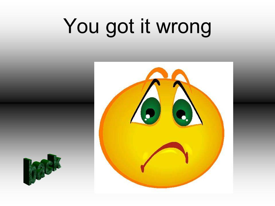 You got it wrong