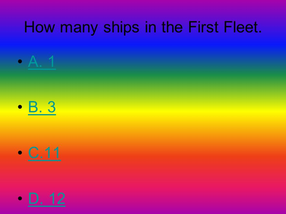 How many ships in the First Fleet. A. 1 B. 3 C.11 D. 12