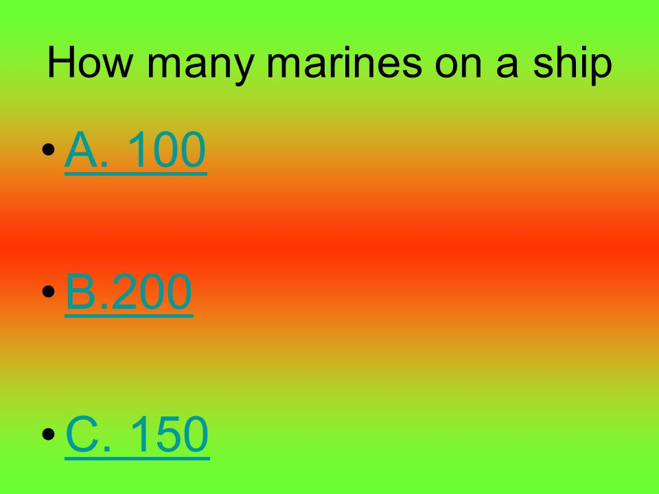 How many marines on a ship A. 100 B.200 C. 150
