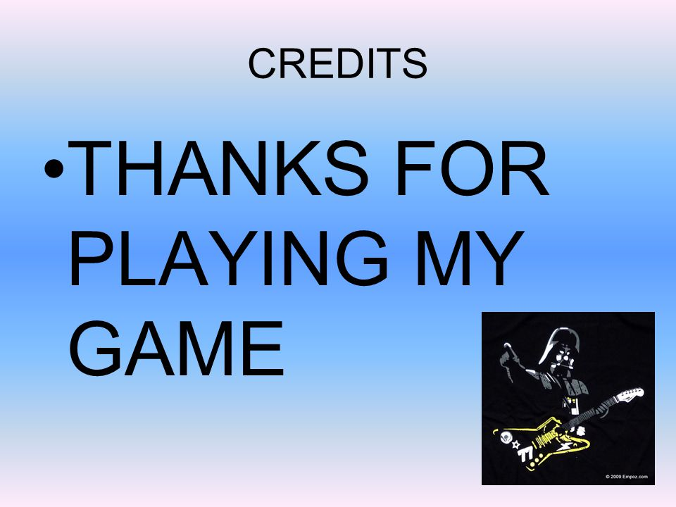 CREDITS THANKS FOR PLAYING MY GAME