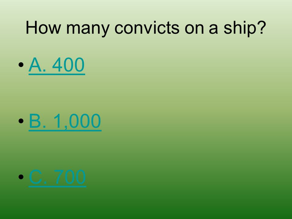 How many convicts on a ship? A. 400 B. 1,000 C. 700