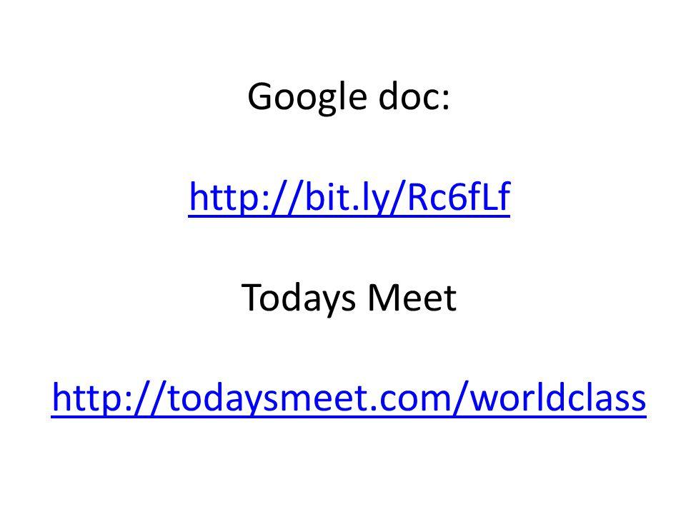 Google doc: http://bit.ly/Rc6fLf Todays Meet http://todaysmeet.com/worldclass http://bit.ly/Rc6fLf http://todaysmeet.com/worldclass
