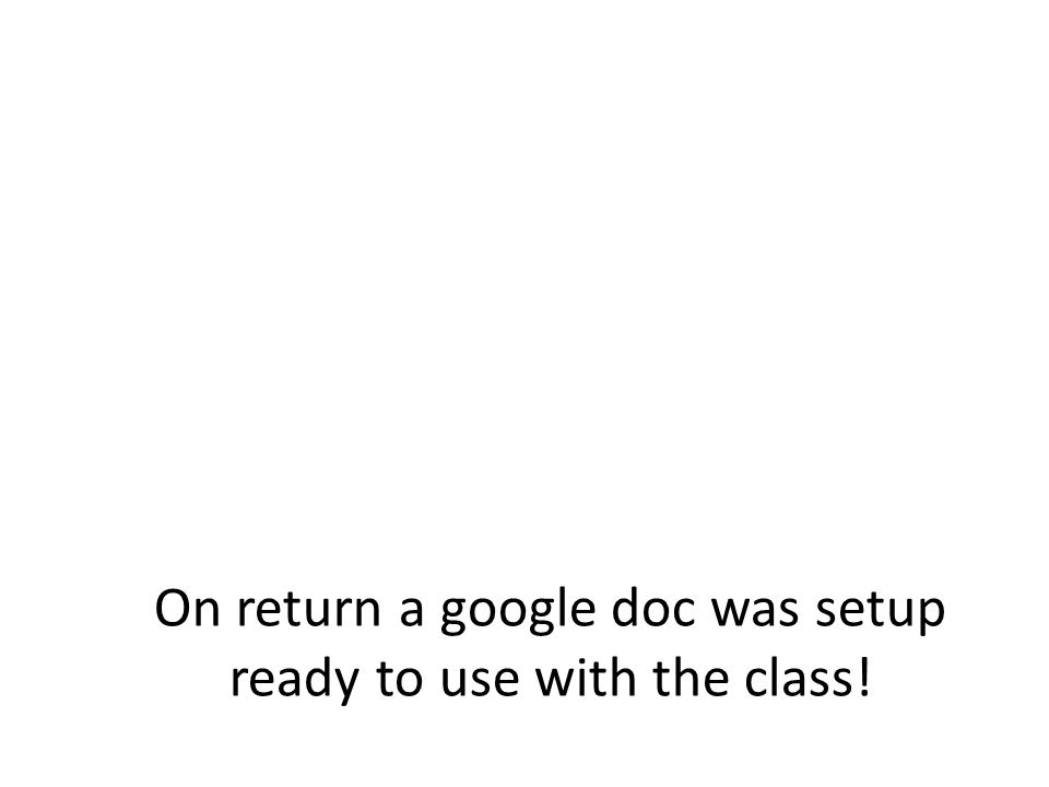 On return a google doc was setup ready to use with the class!