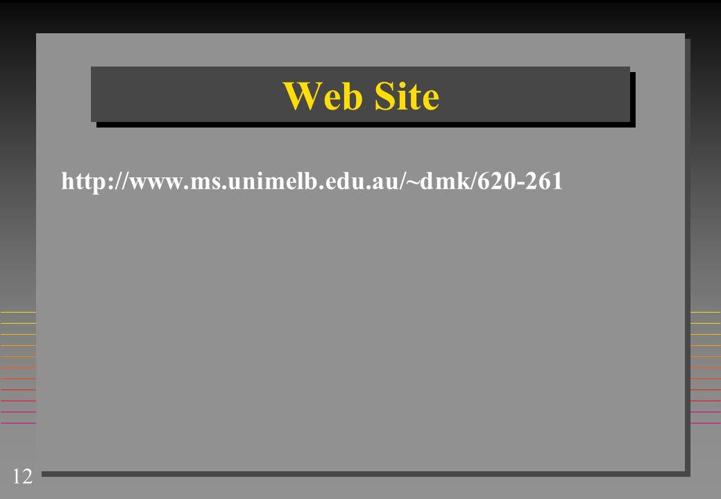 12 Web Site http://www.ms.unimelb.edu.au/~dmk/620-261