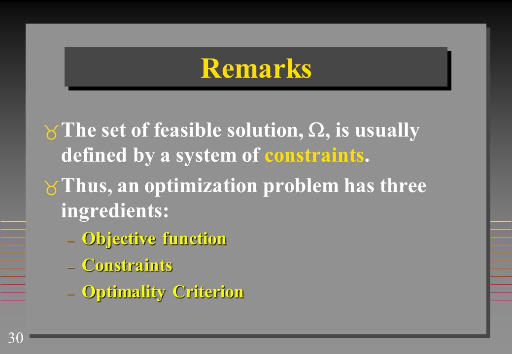 30 Remarks  The set of feasible solution, , is usually defined by a system of constraints.