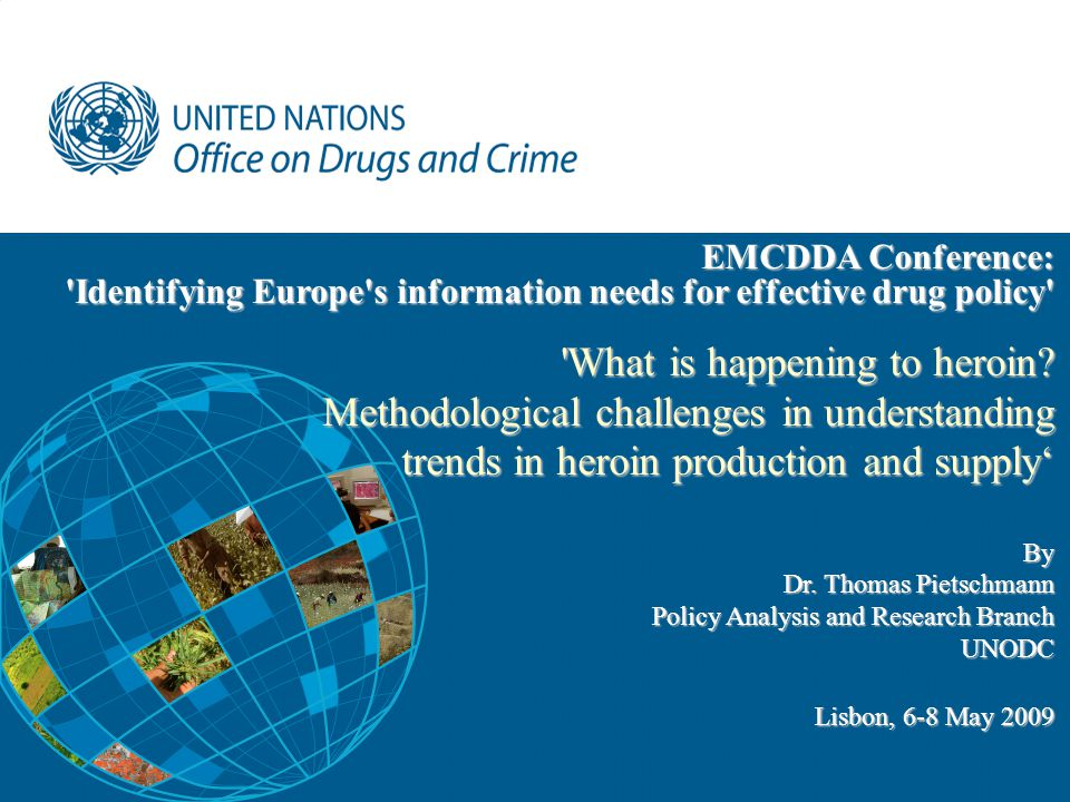 - 1 - EMCDDA Conference: 'Identifying Europe's information needs for effective drug policy' 'What is happening to heroin? Methodological challenges in