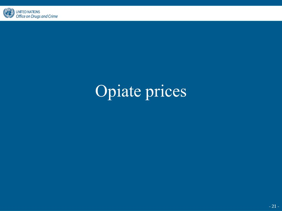 - 21 - Opiate prices