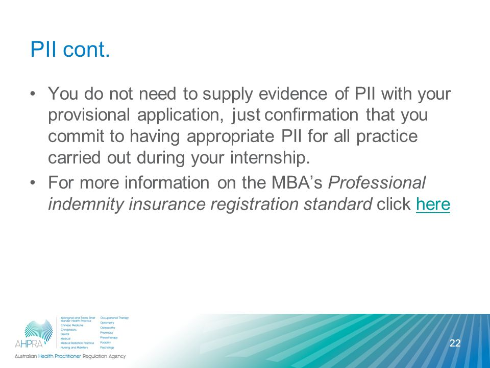 PII cont. You do not need to supply evidence of PII with your provisional application, just confirmation that you commit to having appropriate PII for
