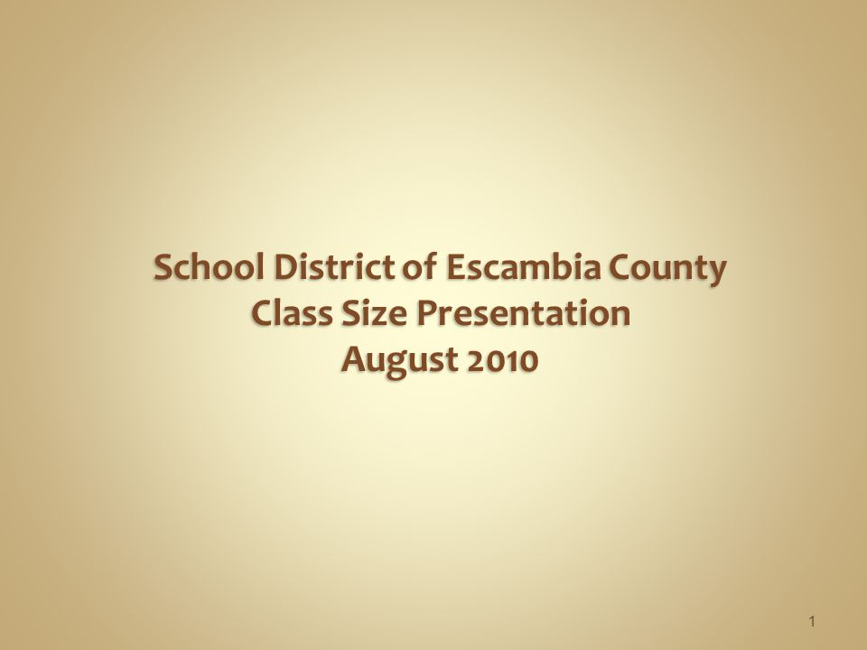 1 School District of Escambia County Class Size Presentation August 2010