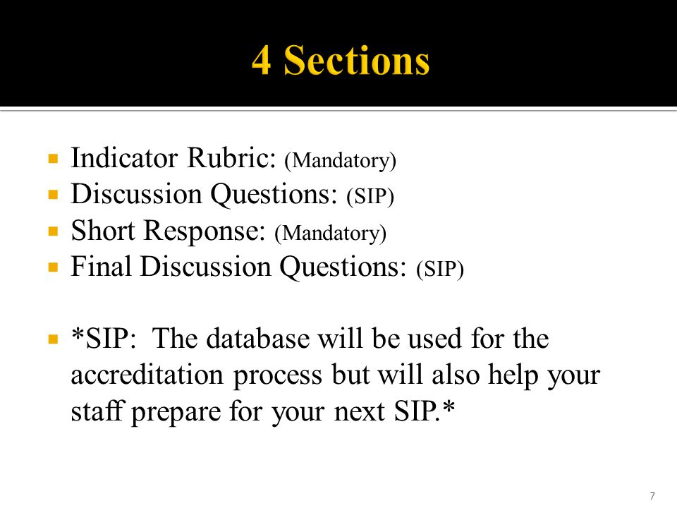  Indicator Rubric: (Mandatory)  Discussion Questions: (SIP)  Short Response: (Mandatory)  Final Discussion Questions: (SIP)  *SIP: The database will be used for the accreditation process but will also help your staff prepare for your next SIP.* 7