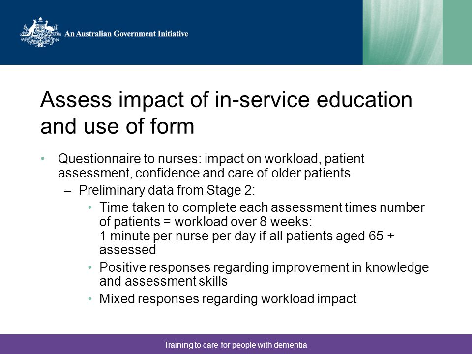 Training to care for people with dementia Assess impact of in-service education and use of form Questionnaire to nurses: impact on workload, patient a
