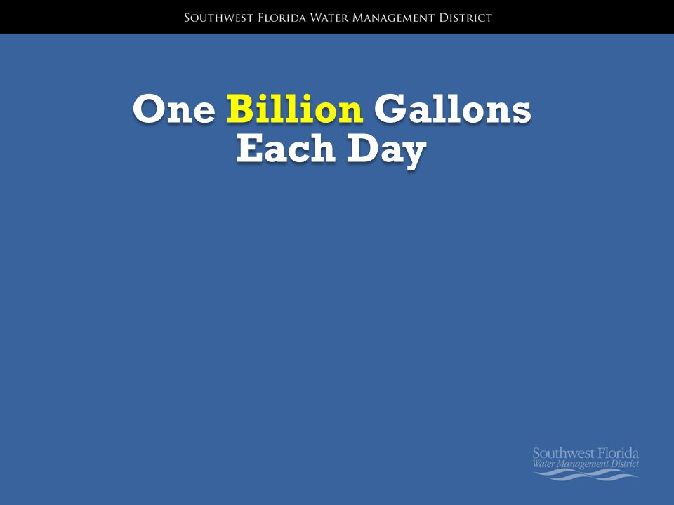 One Billion Gallons Each Day