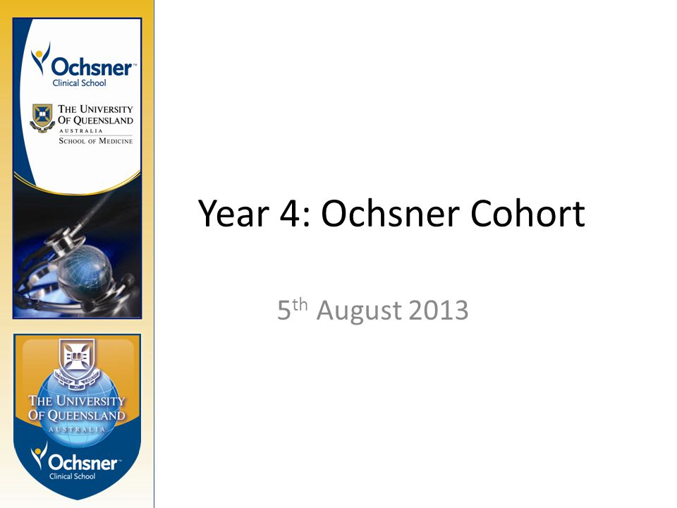 Year 4: Ochsner Cohort 5 th August 2013