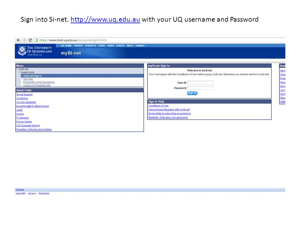 Sign into Si-net. http://www.uq.edu.au with your UQ username and Passwordhttp://www.uq.edu.au