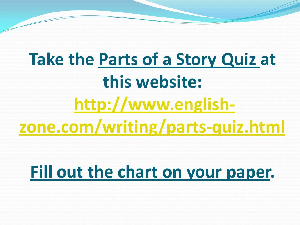 You are now ready for a big quiz! Click this link to take the Short Story Element Quiz: http://www.quia.com/quiz/30 79851.html http://www.quia.com/qui
