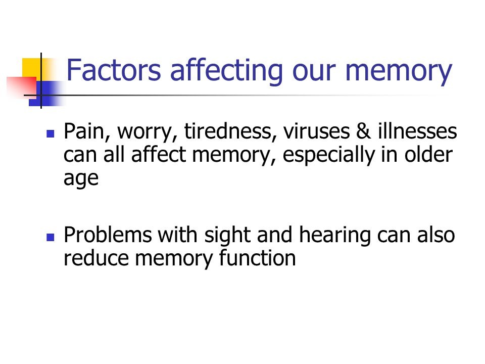 Illnesses affecting memory Depression, anxiety, stress Vascular disease Strokes, heart disease, diabetes Metabolic disorders Alcohol abuse Other neurological diseases Parkinson's, multiple sclerosis, HIV/Aids