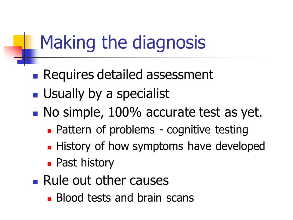 Making the diagnosis History obtained from Client Carer or someone who knows the client well.