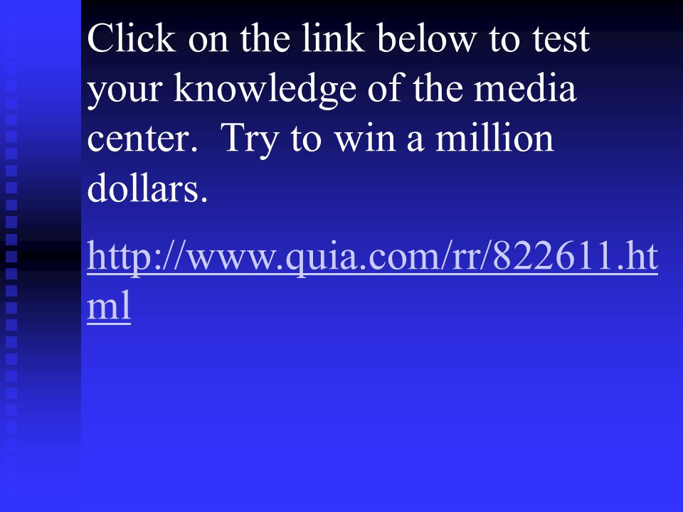 Click on the link below to test your knowledge of the media center.
