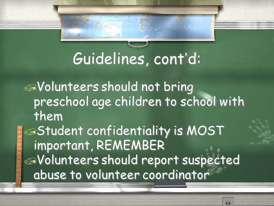 Recommendations: / Volunteering is supportive in nature / Learn school procedures and policies, including emergency procedures / Set up regular schedule with teachers or coordinator / Learn rules of teacher for consistency / Volunteering is supportive in nature / Learn school procedures and policies, including emergency procedures / Set up regular schedule with teachers or coordinator / Learn rules of teacher for consistency