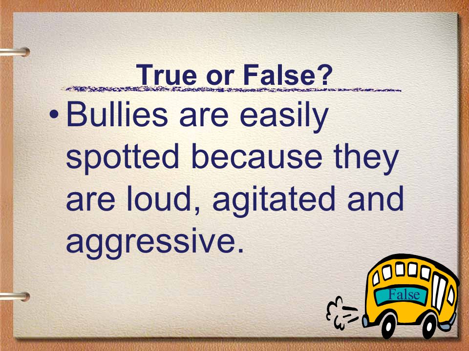 True or False? Bullying is a male behavior False