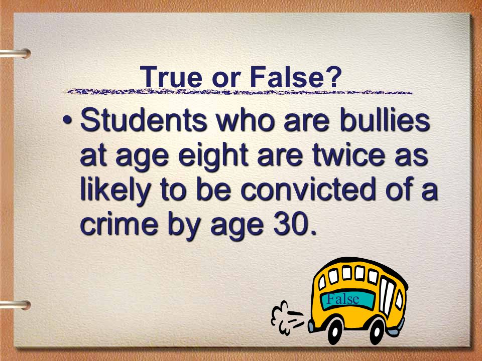 True or False? Most bullying involves physical aggression. False