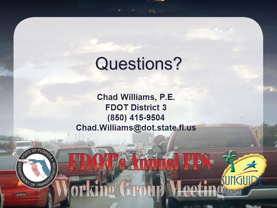 Questions? Chad Williams, P.E. FDOT District 3 (850) 415-9504 Chad.Williams@dot.state.fl.us