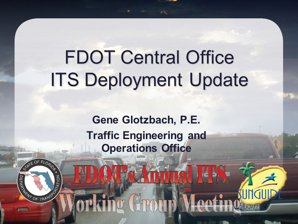 FDOT Central Office ITS Deployment Update Gene Glotzbach, P.E.