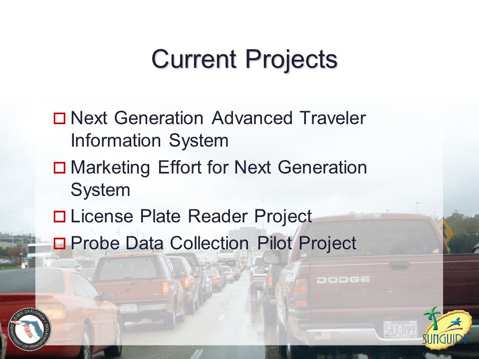 Current Projects  Next Generation Advanced Traveler Information System  Marketing Effort for Next Generation System  License Plate Reader Project  Probe Data Collection Pilot Project