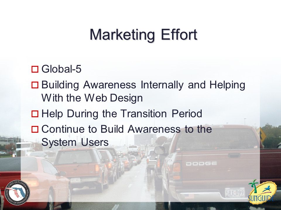 Marketing Effort  Global-5  Building Awareness Internally and Helping With the Web Design  Help During the Transition Period  Continue to Build Awareness to the System Users