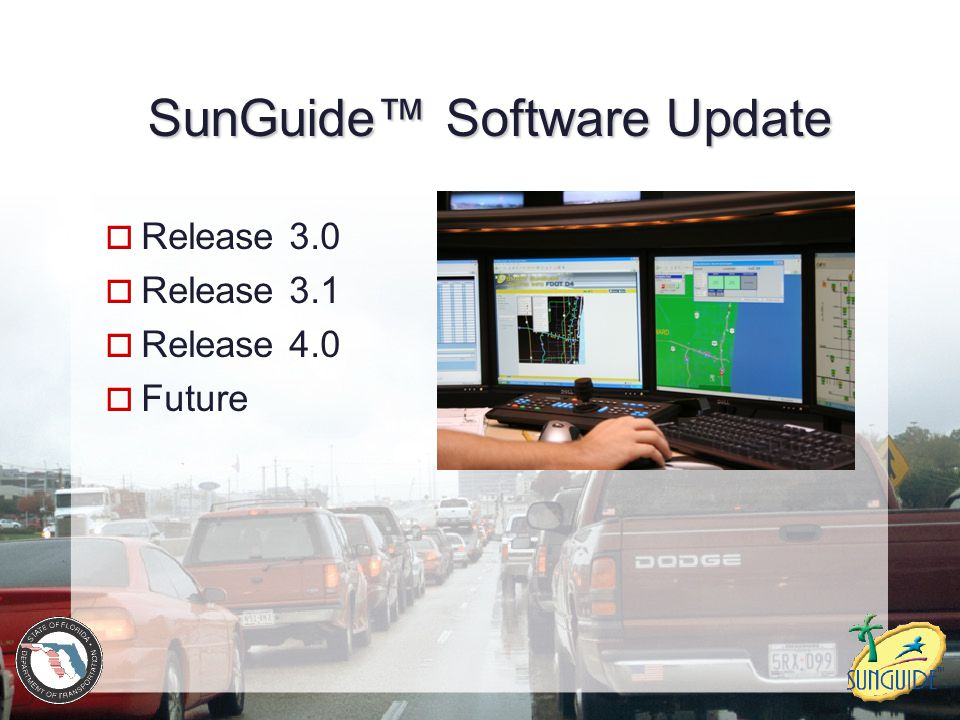 SunGuide™ Software  FDOT Owns 31 Subsystems / 17 Drivers (including Releases 3.1 and 4)  FDOT Uses 6 TxDOT Subsystems and 4 TxDOT Drivers  1,309 Functional Requirements Through Release 3.0  2.1 Million Single Lines of Code Through Release 3.0.3