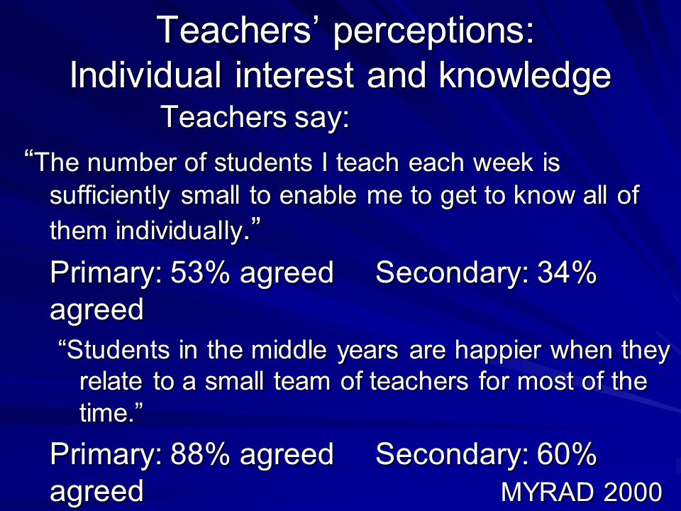 "Teachers' perceptions: Individual interest and knowledge Teachers' perceptions: Individual interest and knowledge Teachers say: "" The number of studen"
