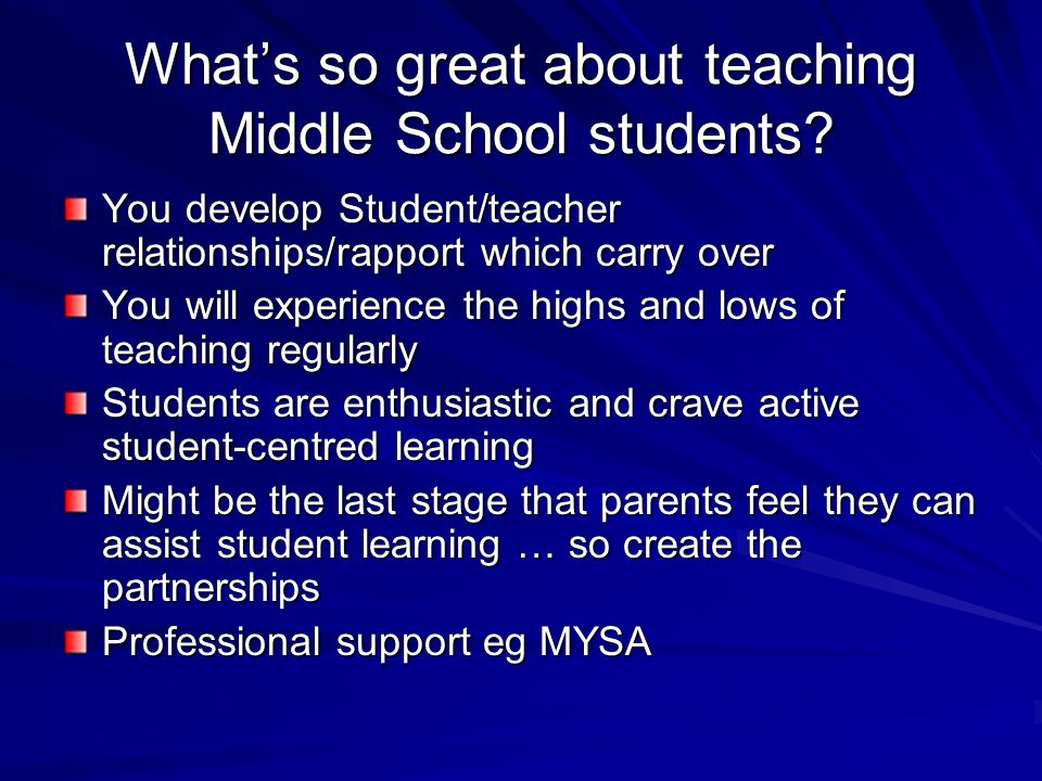 What's so great about teaching Middle School students? You develop Student/teacher relationships/rapport which carry over You will experience the high