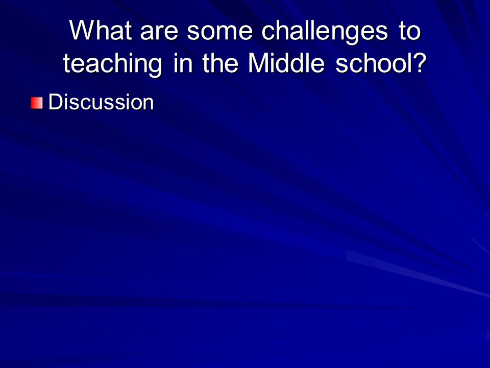 What are some challenges to teaching in the Middle school? Discussion