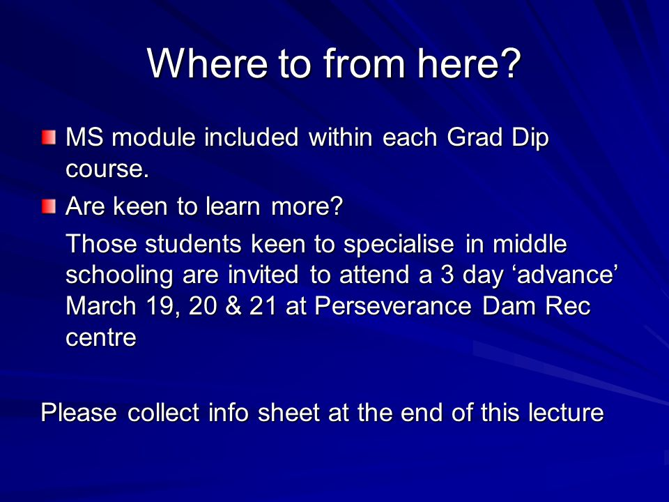 Where to from here? MS module included within each Grad Dip course. Are keen to learn more? Those students keen to specialise in middle schooling are