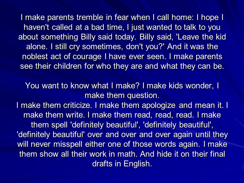 I make parents tremble in fear when I call home: I hope I haven't called at a bad time, I just wanted to talk to you about something Billy said today.