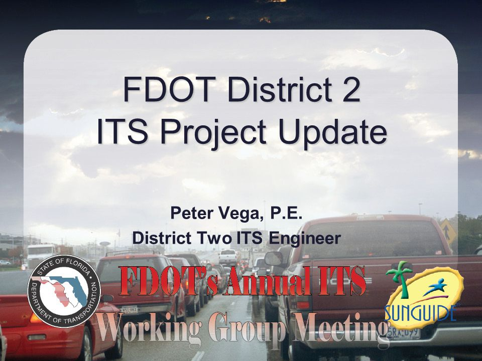 FDOT District 2 ITS Project Update Peter Vega, P.E. District Two ITS Engineer