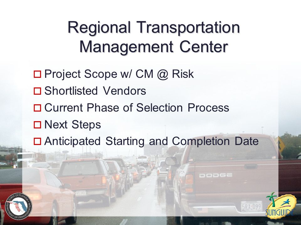 Regional Transportation Management Center  Project Scope w/ CM @ Risk  Shortlisted Vendors  Current Phase of Selection Process  Next Steps  Antic