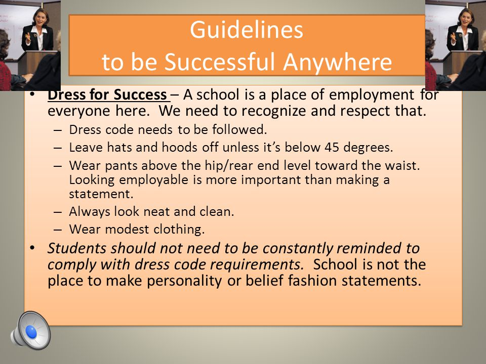 Guidelines to be Successful Anywhere Dress for Success – A school is a place of employment for everyone here.