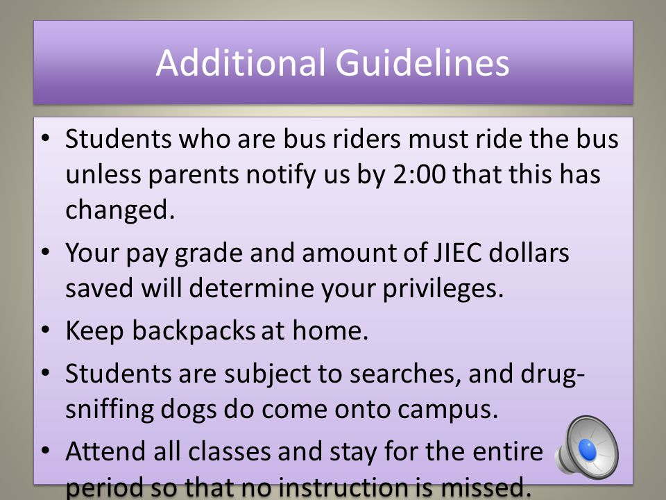 Additional Guidelines Students who are bus riders must ride the bus unless parents notify us by 2:00 that this has changed.