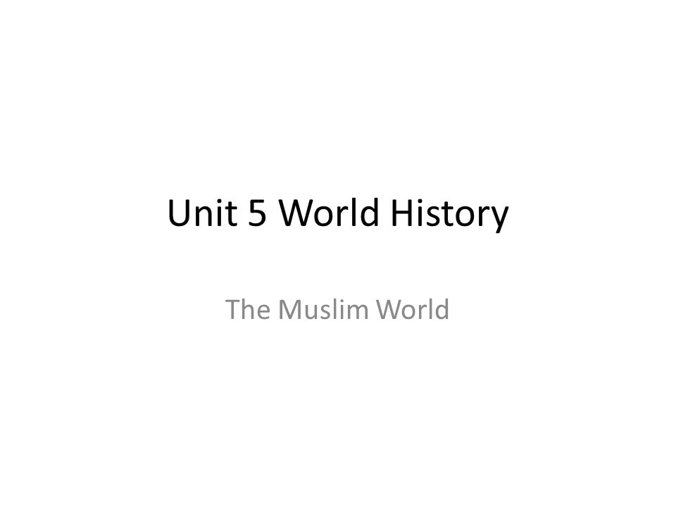 Unit 5 World History The Muslim World