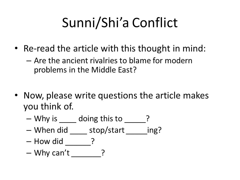 Sunni/Shi'a Conflict Re-read the article with this thought in mind: – Are the ancient rivalries to blame for modern problems in the Middle East.