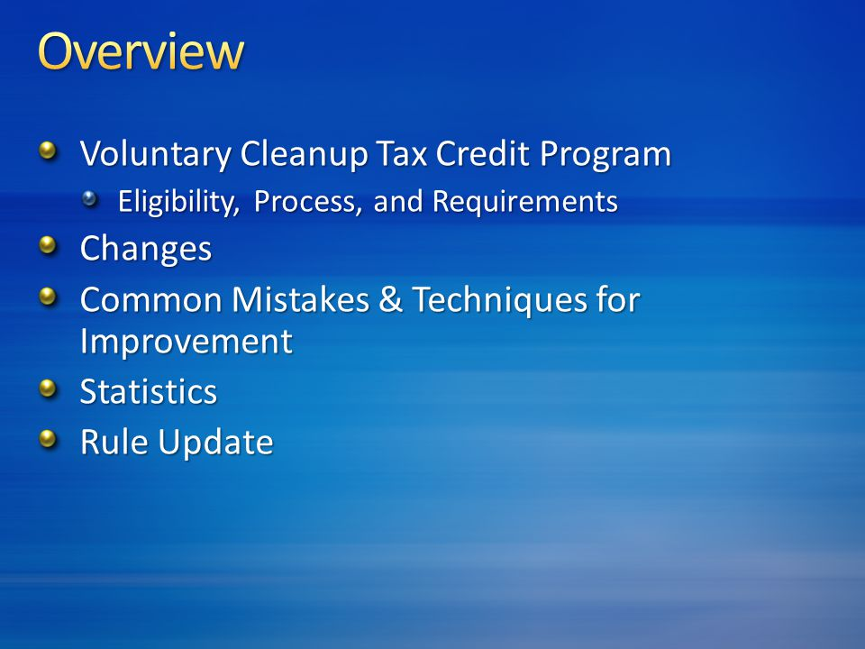 Voluntary Cleanup Tax Credit Program Eligibility, Process, and Requirements Changes Common Mistakes & Techniques for Improvement Statistics Rule Update
