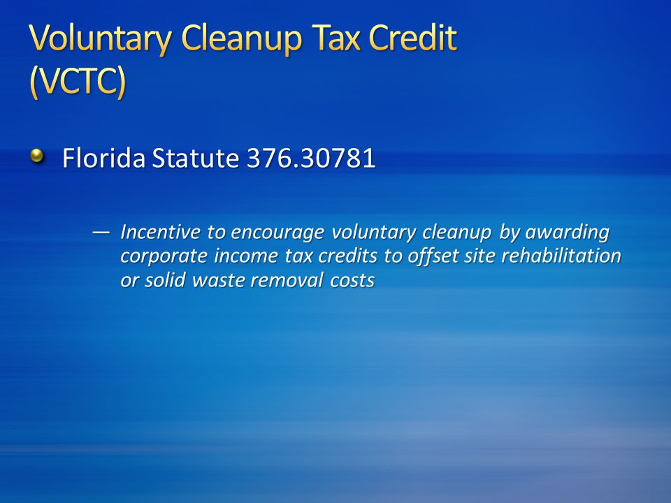 Florida Statute 376.30781 —Incentive to encourage voluntary cleanup by awarding corporate income tax credits to offset site rehabilitation or solid waste removal costs
